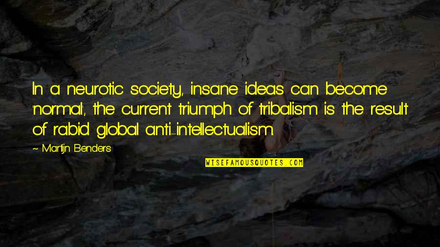 Rabid's Quotes By Martijn Benders: In a neurotic society, insane ideas can become