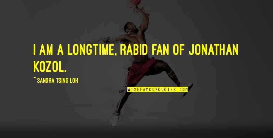 Rabid's Quotes By Sandra Tsing Loh: I am a longtime, rabid fan of Jonathan