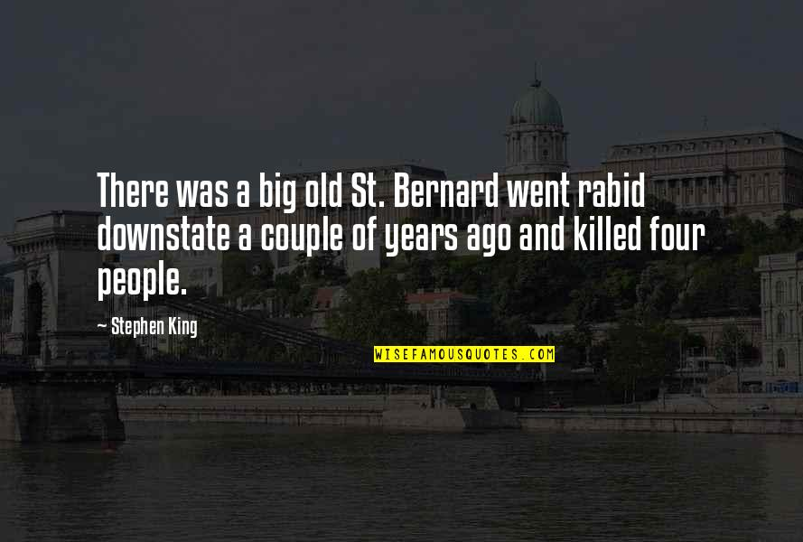 Rabid's Quotes By Stephen King: There was a big old St. Bernard went