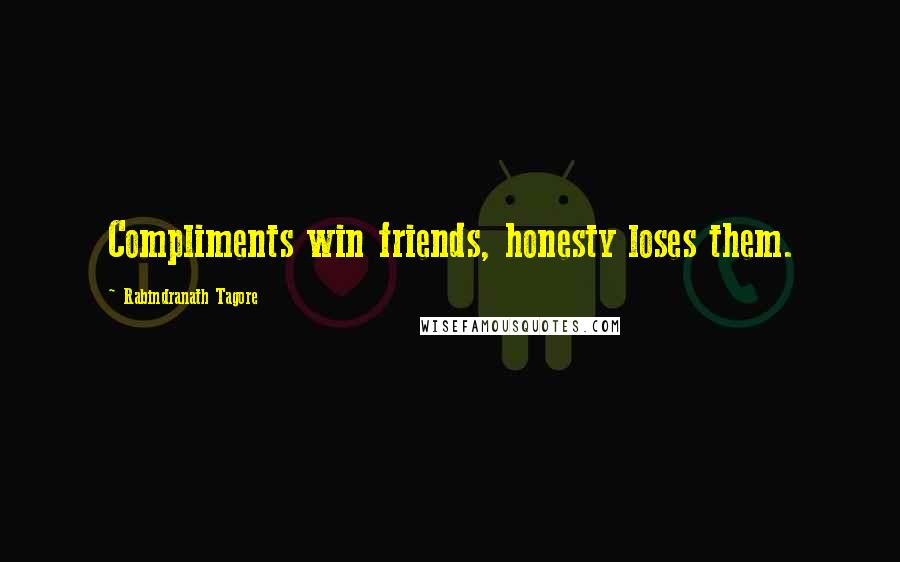 Rabindranath Tagore quotes: Compliments win friends, honesty loses them.