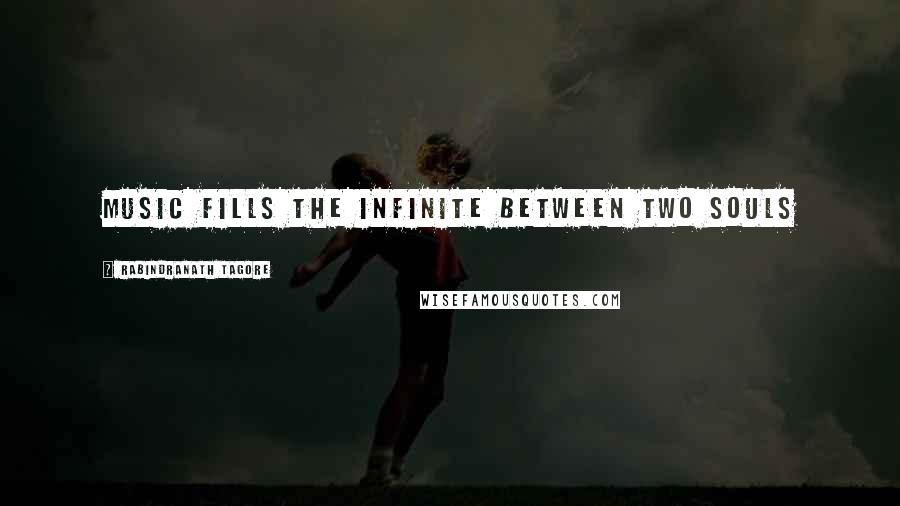 Rabindranath Tagore quotes: Music fills the infinite between two souls