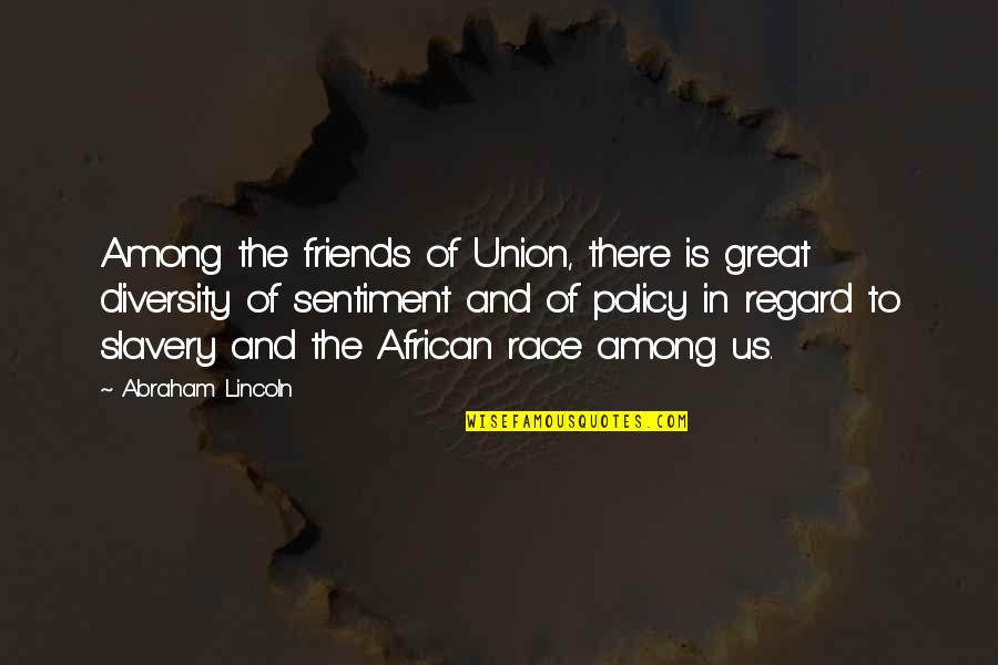 Race And Diversity Quotes By Abraham Lincoln: Among the friends of Union, there is great