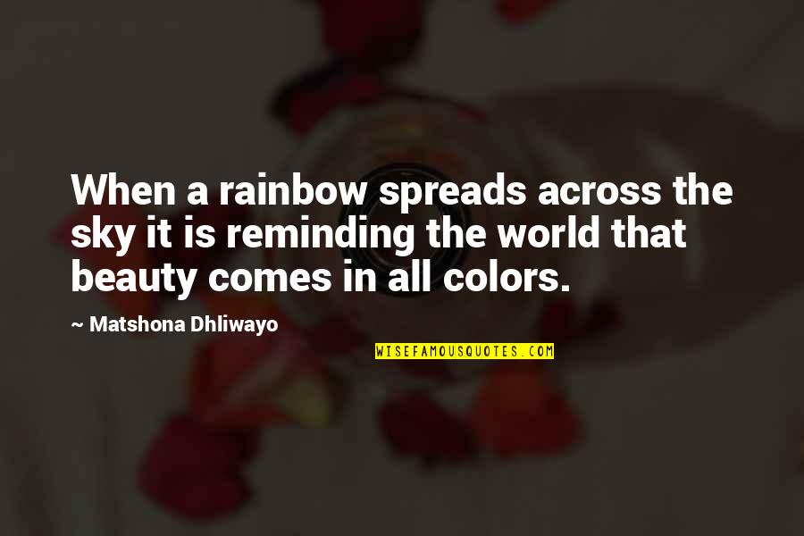 Race And Diversity Quotes By Matshona Dhliwayo: When a rainbow spreads across the sky it