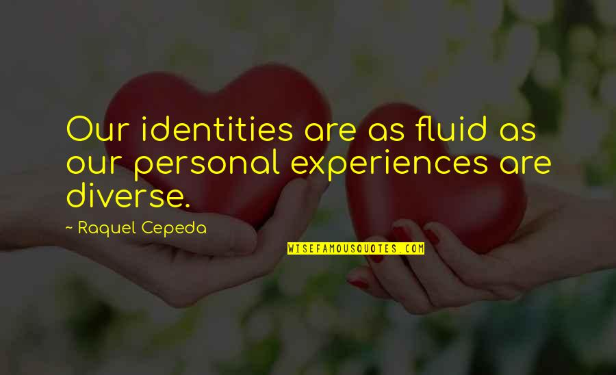 Race And Diversity Quotes By Raquel Cepeda: Our identities are as fluid as our personal