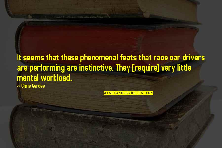 Race Car Quotes By Chris Gerdes: It seems that these phenomenal feats that race