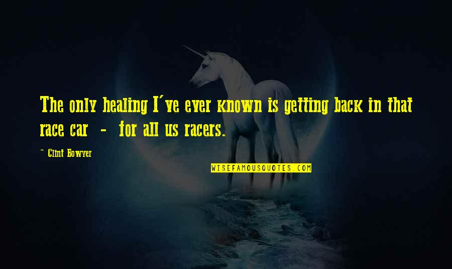 Race Car Quotes By Clint Bowyer: The only healing I've ever known is getting