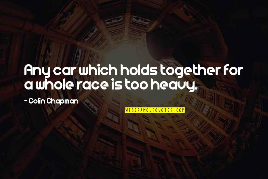 Race Car Quotes By Colin Chapman: Any car which holds together for a whole