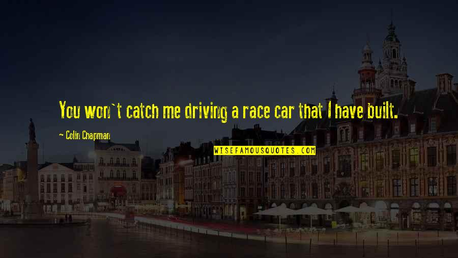 Race Car Quotes By Colin Chapman: You won't catch me driving a race car