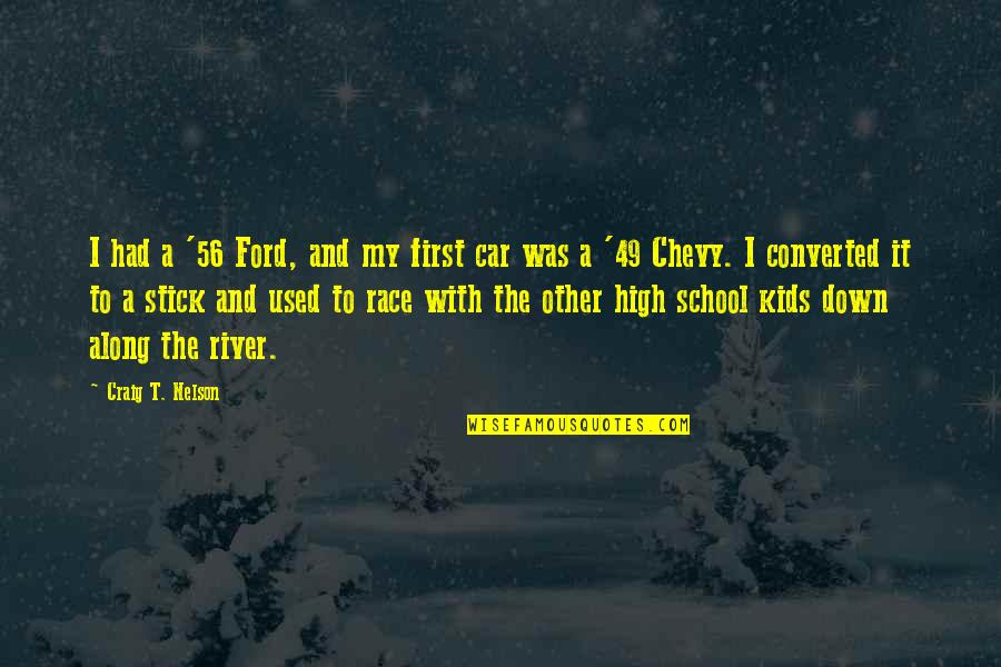 Race Car Quotes By Craig T. Nelson: I had a '56 Ford, and my first