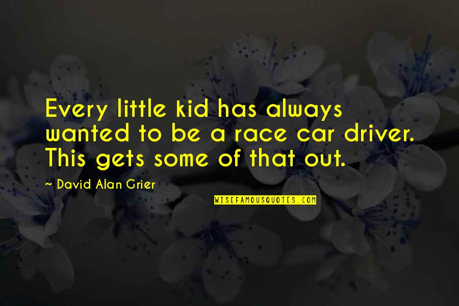 Race Car Quotes By David Alan Grier: Every little kid has always wanted to be