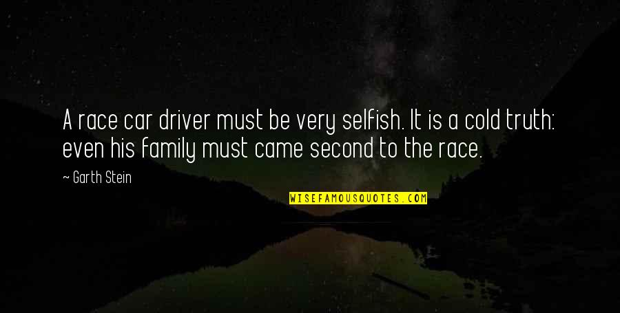 Race Car Quotes By Garth Stein: A race car driver must be very selfish.