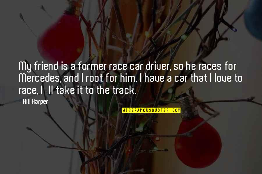 Race Car Quotes By Hill Harper: My friend is a former race car driver,