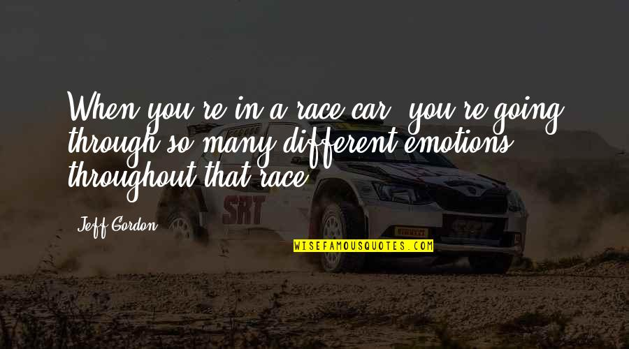 Race Car Quotes By Jeff Gordon: When you're in a race car, you're going
