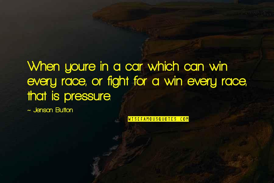 Race Car Quotes By Jenson Button: When you're in a car which can win