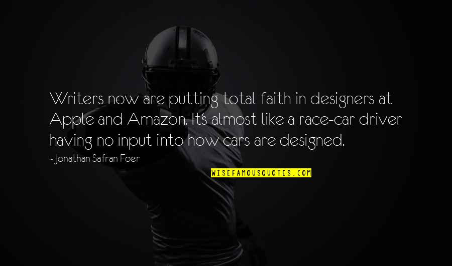 Race Car Quotes By Jonathan Safran Foer: Writers now are putting total faith in designers