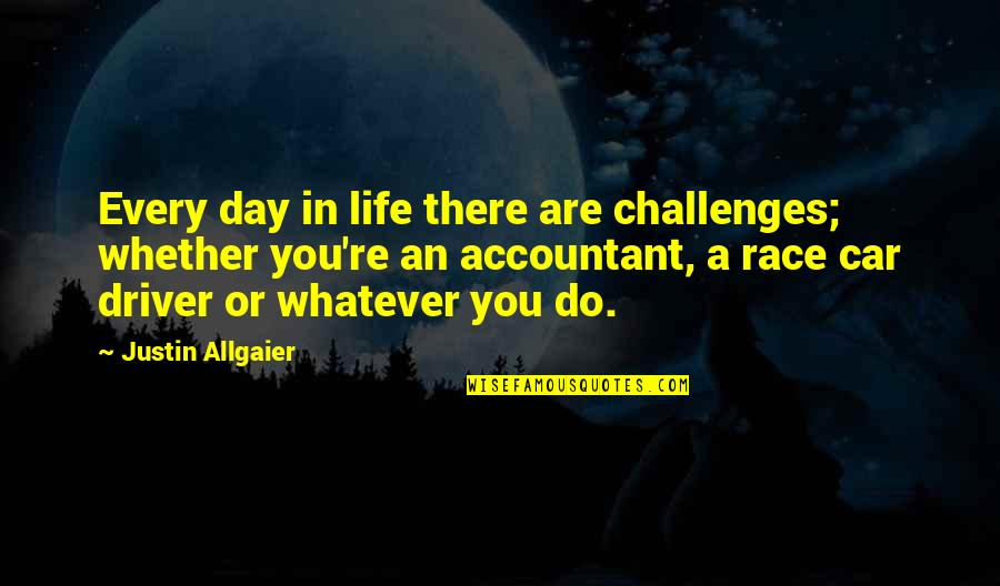 Race Car Quotes By Justin Allgaier: Every day in life there are challenges; whether