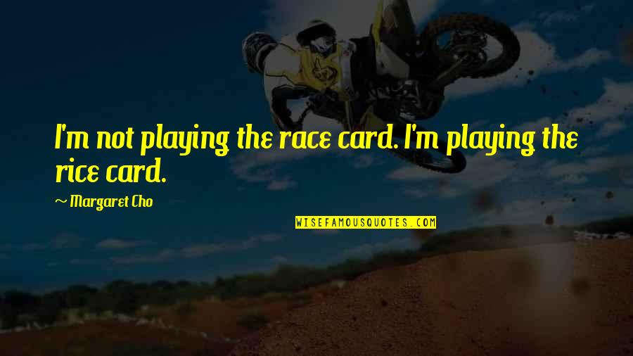 Race Car Quotes By Margaret Cho: I'm not playing the race card. I'm playing