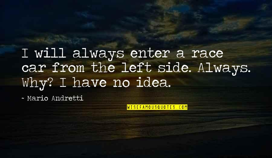 Race Car Quotes By Mario Andretti: I will always enter a race car from