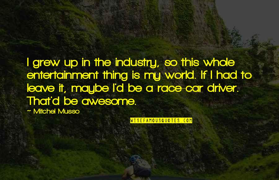 Race Car Quotes By Mitchel Musso: I grew up in the industry, so this