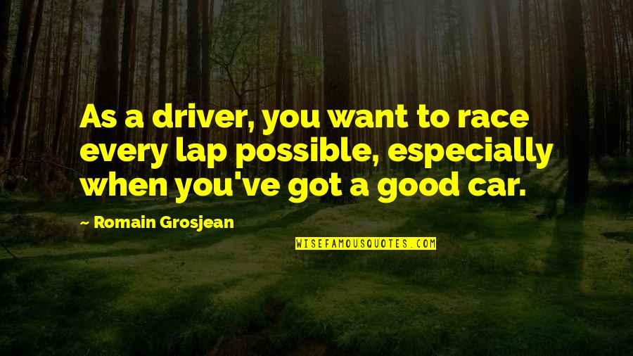 Race Car Quotes By Romain Grosjean: As a driver, you want to race every