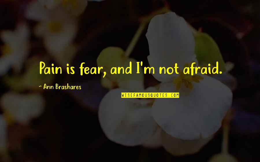 Race In The Color Purple Quotes By Ann Brashares: Pain is fear, and I'm not afraid.