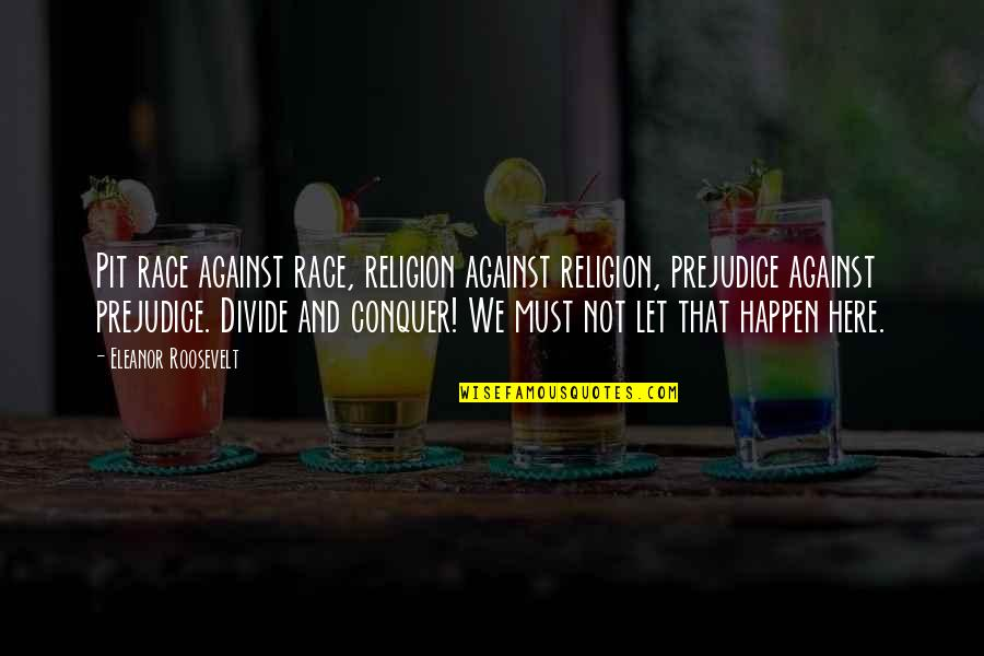 Race Unity Quotes By Eleanor Roosevelt: Pit race against race, religion against religion, prejudice