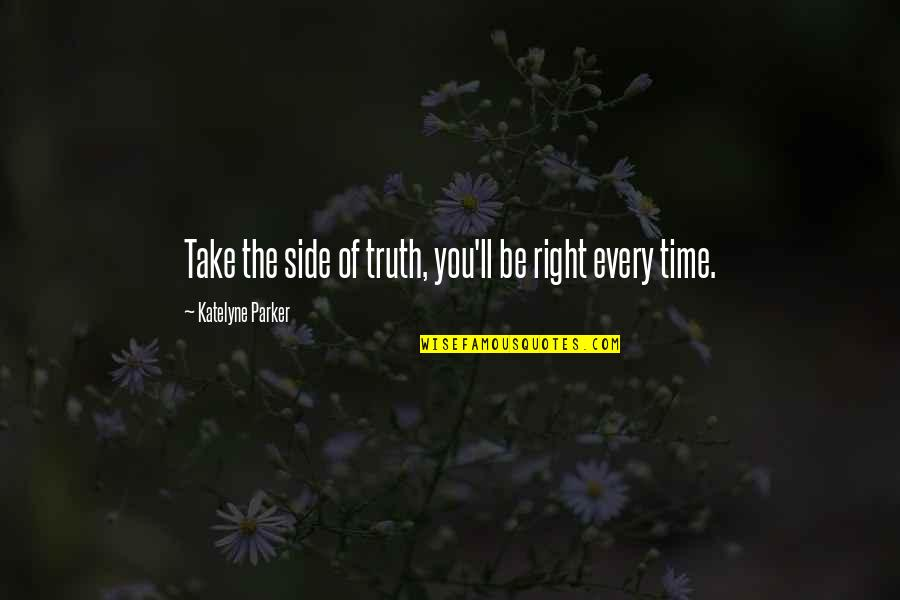 Race Unity Quotes By Katelyne Parker: Take the side of truth, you'll be right