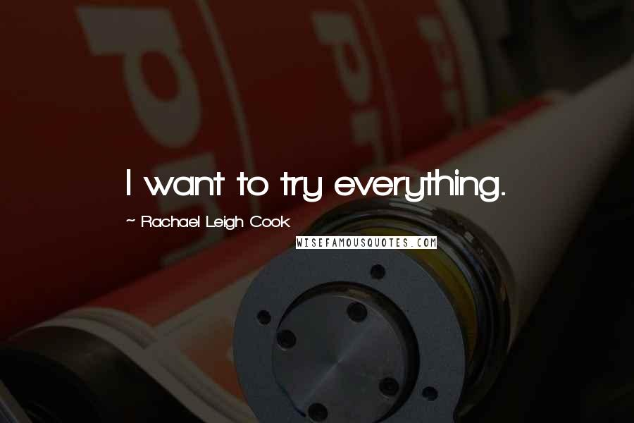 Rachael Leigh Cook quotes: I want to try everything.