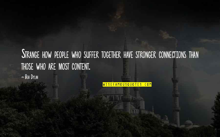 Rachel Berry Inspirational Quotes By Bob Dylan: Strange how people who suffer together have stronger