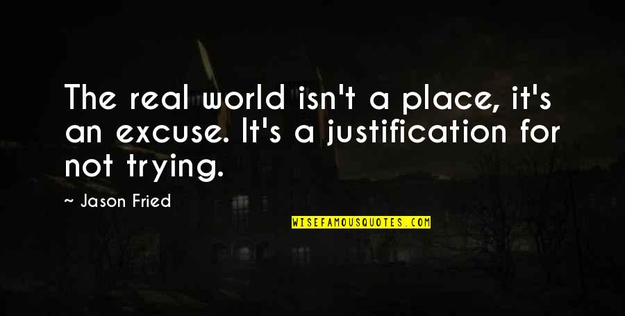 Rachel Berry Inspirational Quotes By Jason Fried: The real world isn't a place, it's an