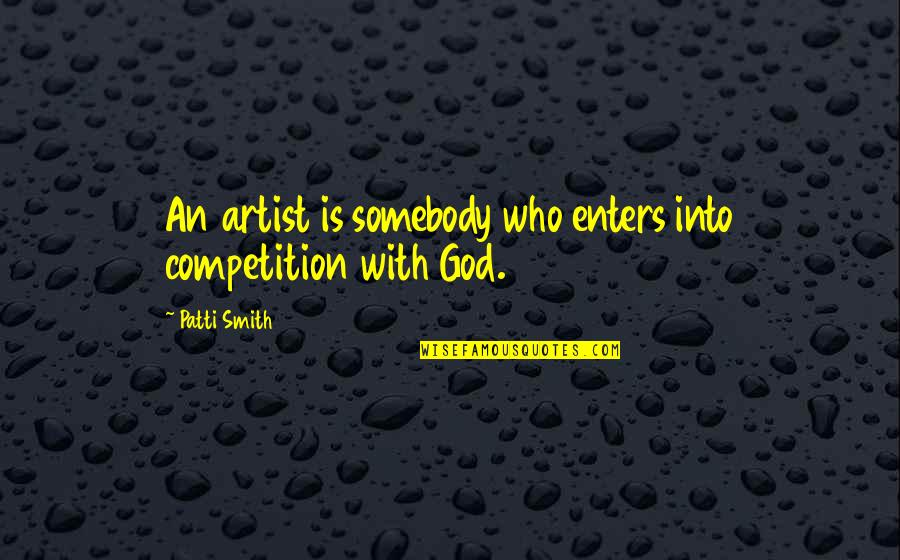 Rachel Berry Inspirational Quotes By Patti Smith: An artist is somebody who enters into competition