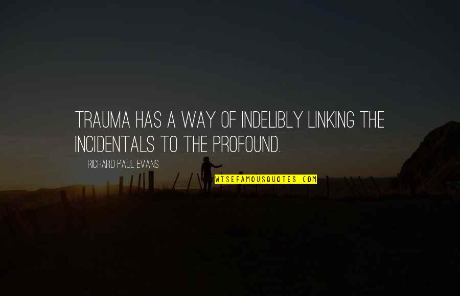 Rachel Berry Inspirational Quotes By Richard Paul Evans: Trauma has a way of indelibly linking the