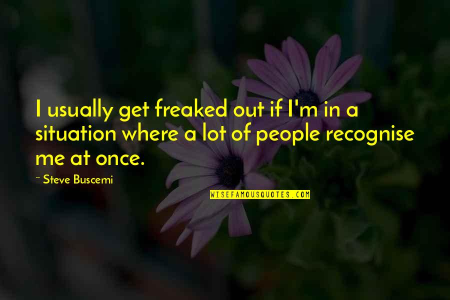Rachel Berry Inspirational Quotes By Steve Buscemi: I usually get freaked out if I'm in
