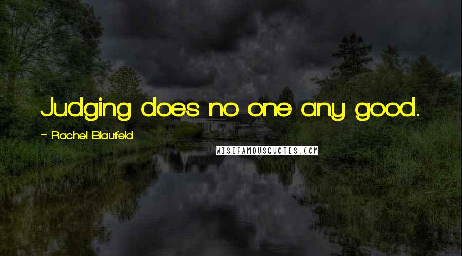 Rachel Blaufeld quotes: Judging does no one any good.