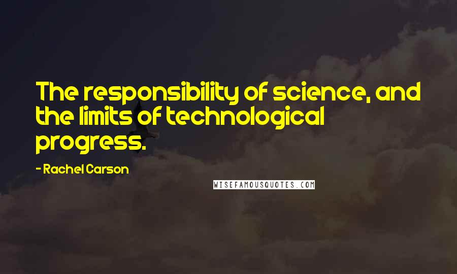 Rachel Carson quotes: The responsibility of science, and the limits of technological progress.