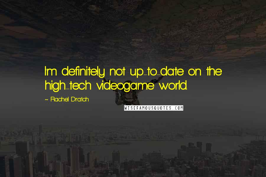 Rachel Dratch quotes: I'm definitely not up-to-date on the high-tech videogame world.