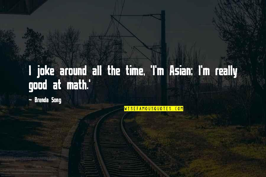 Rachel Green Love Quotes By Brenda Song: I joke around all the time, 'I'm Asian;