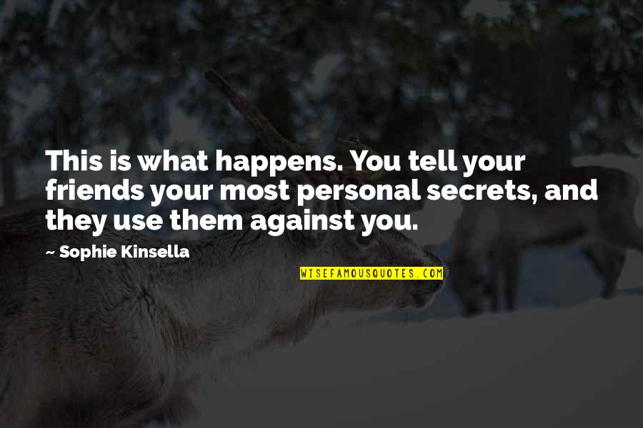 Rachel Green Love Quotes By Sophie Kinsella: This is what happens. You tell your friends