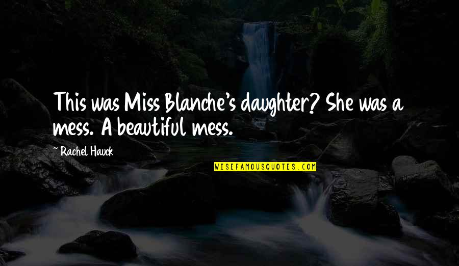 Rachel Hauck Quotes By Rachel Hauck: This was Miss Blanche's daughter? She was a