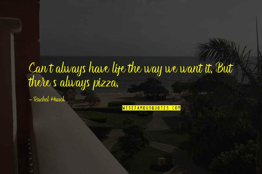 Rachel Hauck Quotes By Rachel Hauck: Can't always have life the way we want