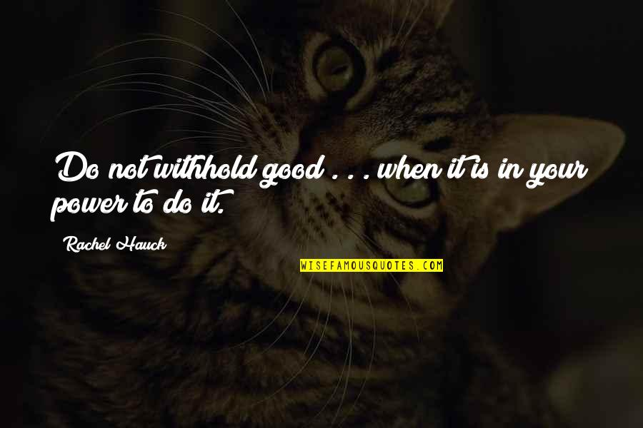 Rachel Hauck Quotes By Rachel Hauck: Do not withhold good . . . when