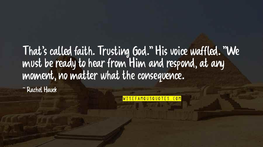 "Rachel Hauck Quotes By Rachel Hauck: That's called faith. Trusting God."" His voice waffled."