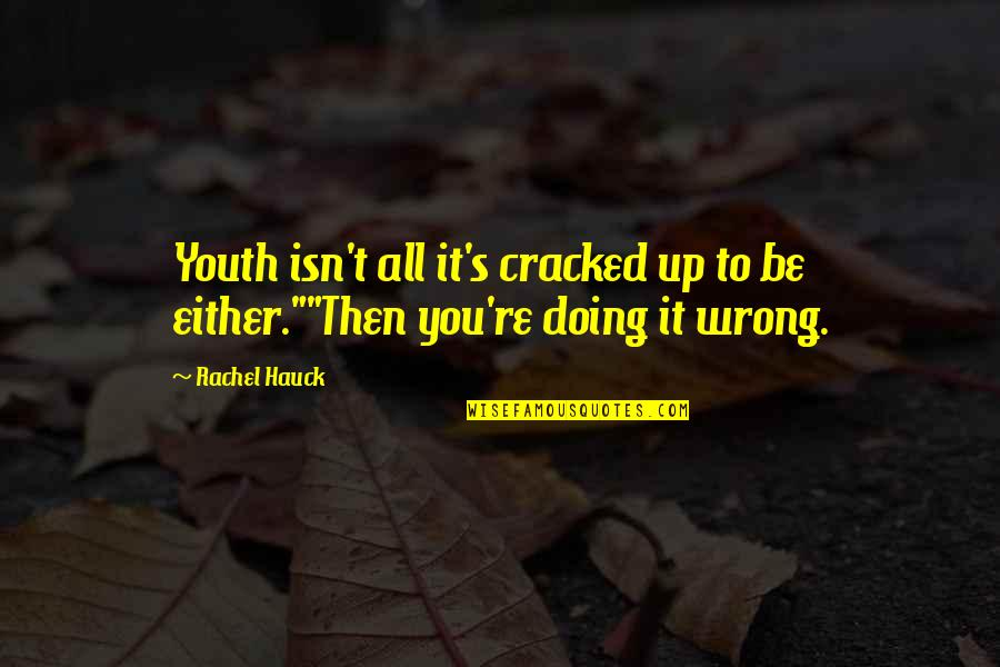Rachel Hauck Quotes By Rachel Hauck: Youth isn't all it's cracked up to be