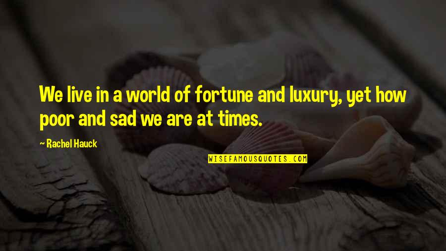 Rachel Hauck Quotes By Rachel Hauck: We live in a world of fortune and