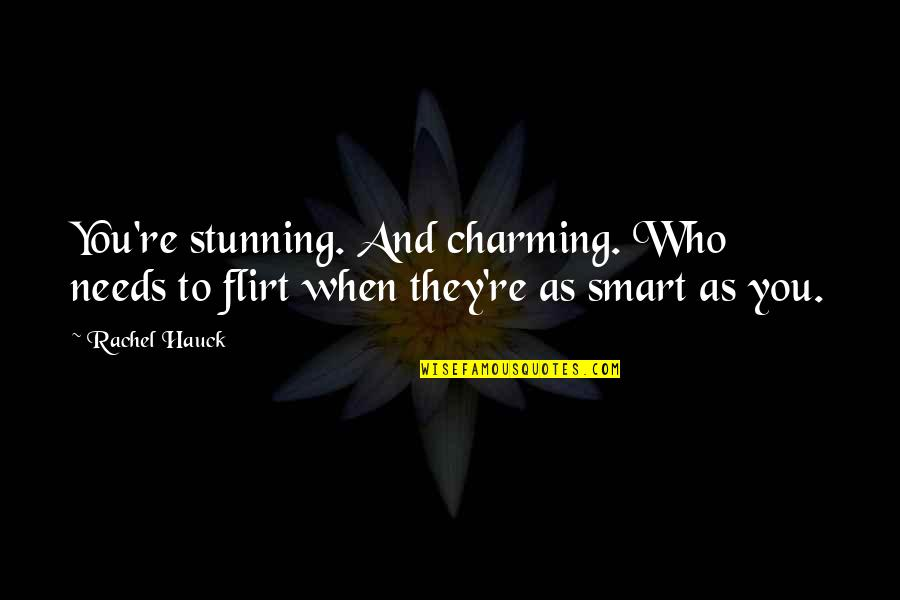 Rachel Hauck Quotes By Rachel Hauck: You're stunning. And charming. Who needs to flirt
