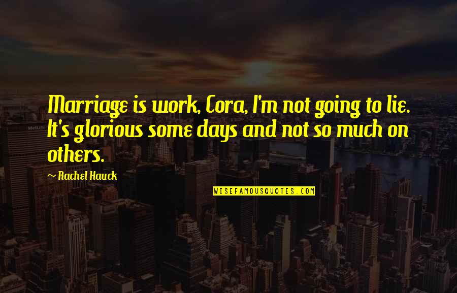 Rachel Hauck Quotes By Rachel Hauck: Marriage is work, Cora, I'm not going to