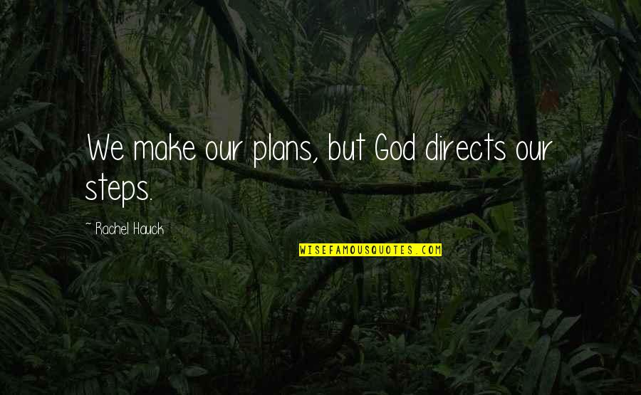 Rachel Hauck Quotes By Rachel Hauck: We make our plans, but God directs our