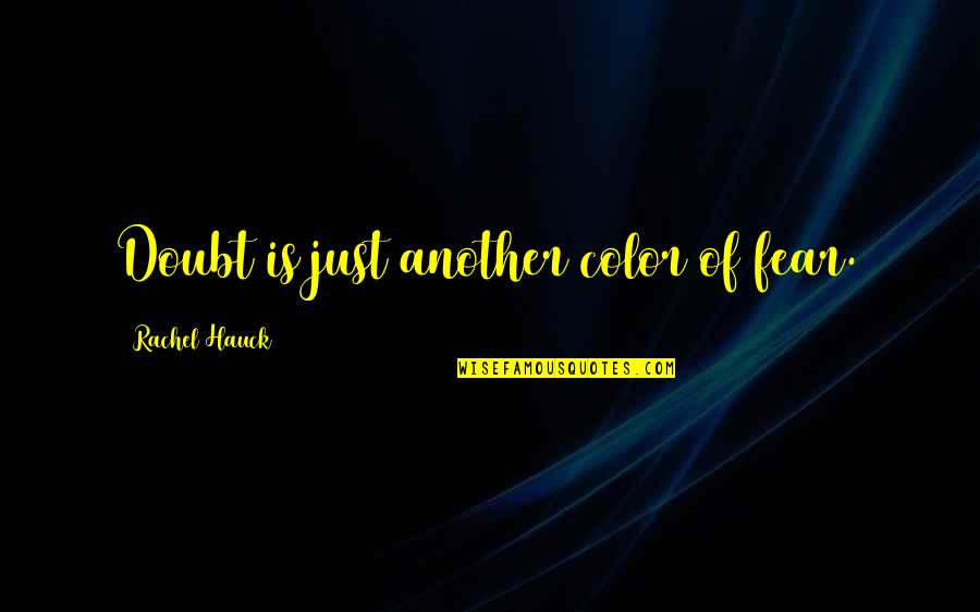 Rachel Hauck Quotes By Rachel Hauck: Doubt is just another color of fear.