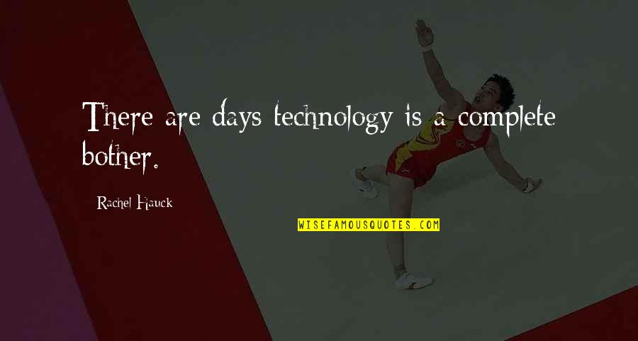 Rachel Hauck Quotes By Rachel Hauck: There are days technology is a complete bother.