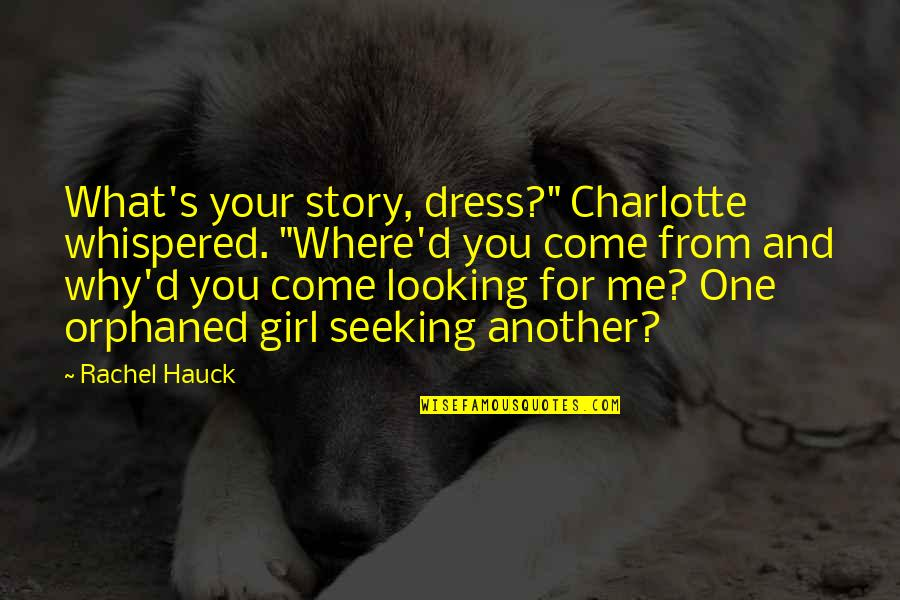 "Rachel Hauck Quotes By Rachel Hauck: What's your story, dress?"" Charlotte whispered. ""Where'd you"